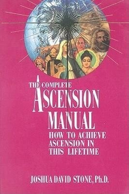 A Complete Ascension Manual: How to Achieve Ascension in This Lifetime als Taschenbuch