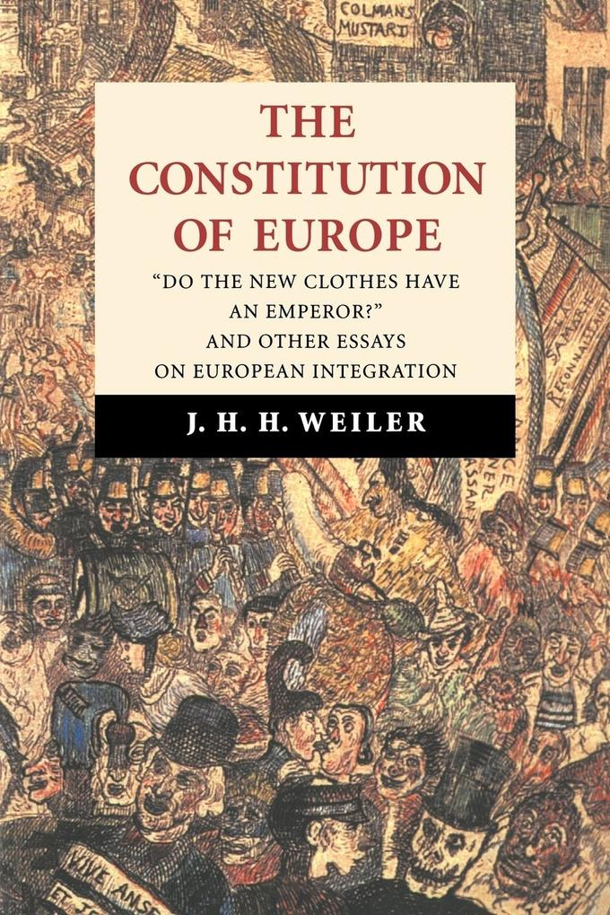 The Constitution of Europe: 'Do the New Clothes Have an Emperor?' and Other Essays on European Integration als Buch
