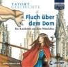 CD WISSEN Junior - TATORT GESCHICHTE - Fluch über dem Dom