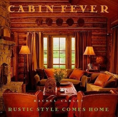 Cabin Fever: Rustic Style Comes Home als Buch