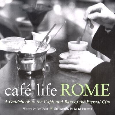 Cafe Life Rome: A Guidebook to the Cafes and Bars of the Eternal City als Taschenbuch