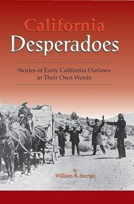 California Desperadoes: Stories of Early Outlaws in Their Own Words als Taschenbuch