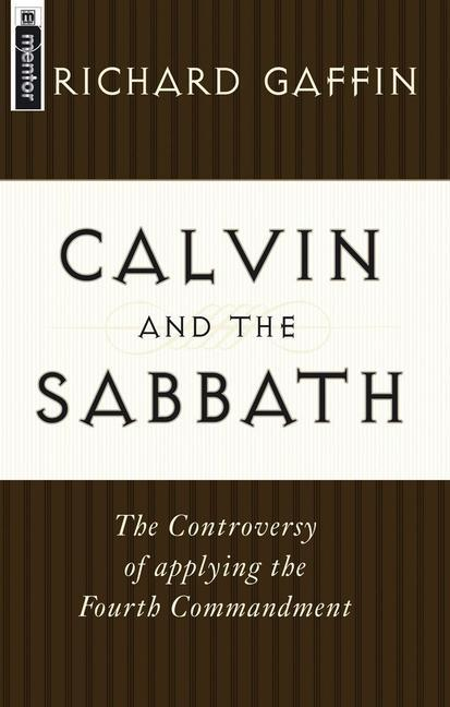 Calvin and the Sabbath: The Controversy of Applying the Fourth Commandment als Taschenbuch