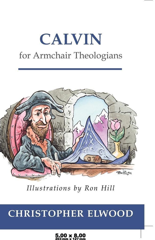 Calvin for Armchair Theologians als Buch