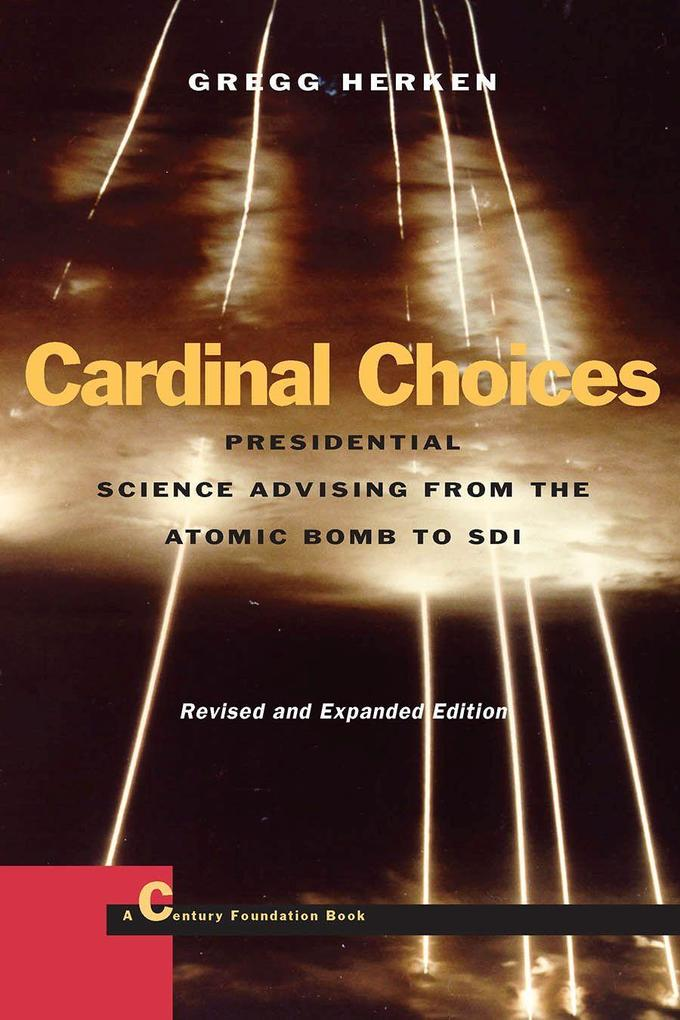 Cardinal Choices: Presidential Sciences Advising from the Atomic Bomb to SDI als Taschenbuch