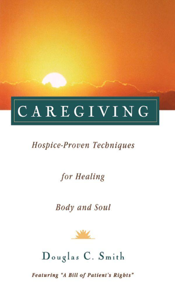 Caregiving: Hospice-Proven Techniques for Healing Body and Soul als Taschenbuch