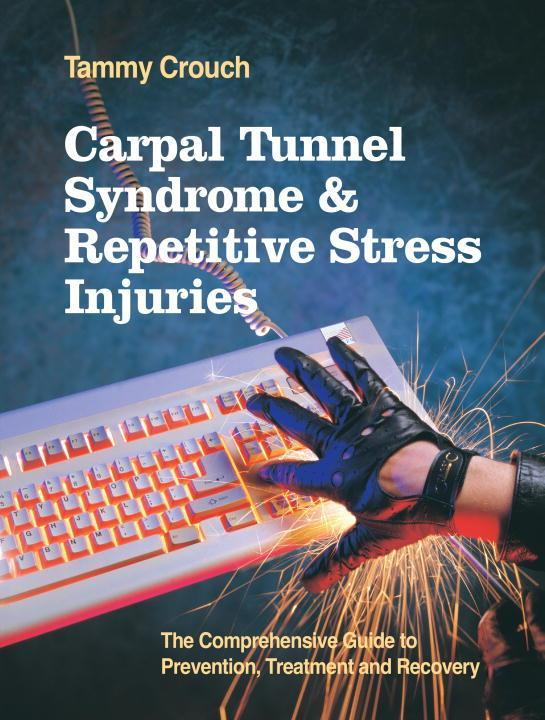 Carpal Tunnel Syndrome and Repetitive Stress Injuries: The Comprehensive Guide to Prevention, Treatment, and Recovery als Taschenbuch