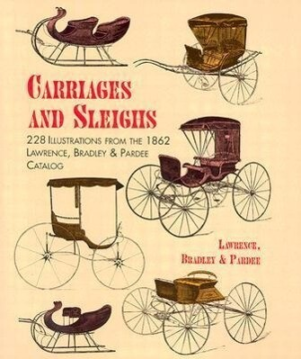Carriages and Sleighs: 228 Illustrations from the 1862 Lawrence, Bradley & Pardee Catalog als Taschenbuch