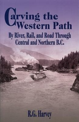 Carving the Western Path: By River, Rail, and Road Through Central and Northern als Taschenbuch