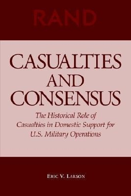Casualties and Consensus: The Historical Role of Casualties in Domestic Support for U.S. Military Operations als Taschenbuch