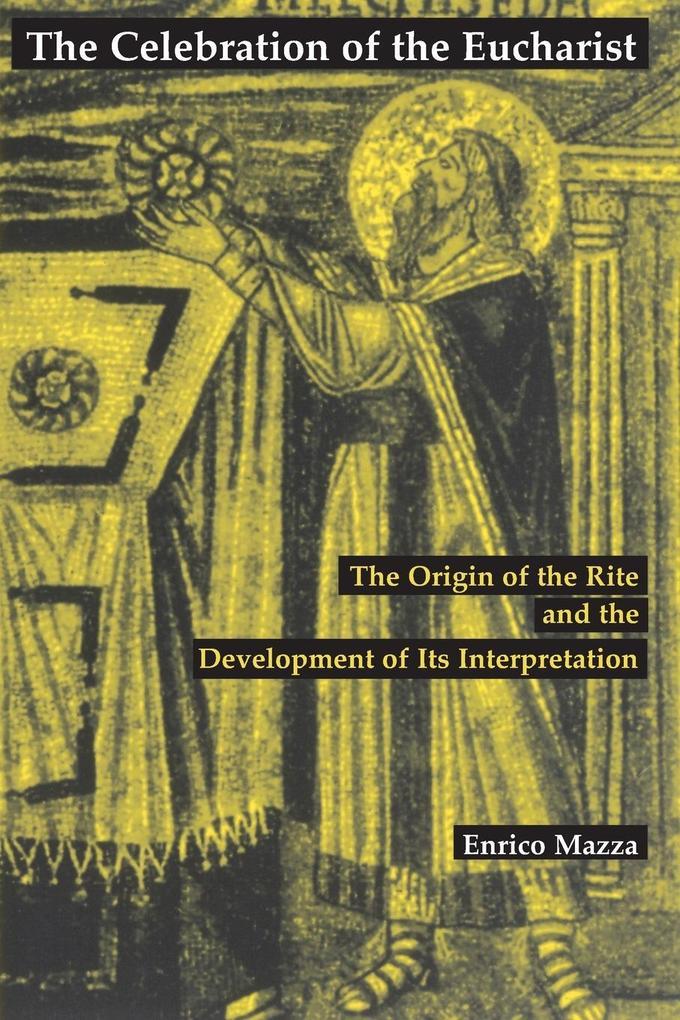 The Celebration of the Eucharist: The Origin of the Rite and the Development of Its Interpretation als Taschenbuch
