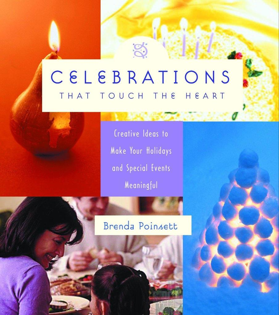 Celebrations That Touch the Heart: Creative Ideas to Make Your Holidays and Special Events Meaningful als Taschenbuch