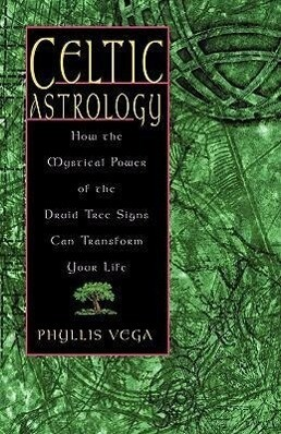 Celtic Astrology: How the Mystical Power of the Druid Tree Sign Can Transform Your Life als Taschenbuch
