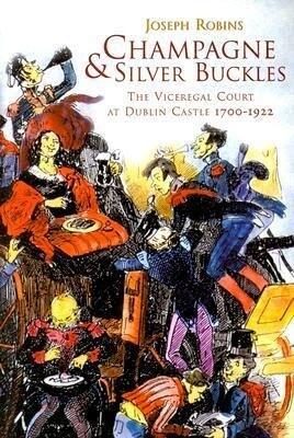 Champagne and Silver Buckles: The Viceregal Court at Dublin Castle 1700-1922 als Taschenbuch