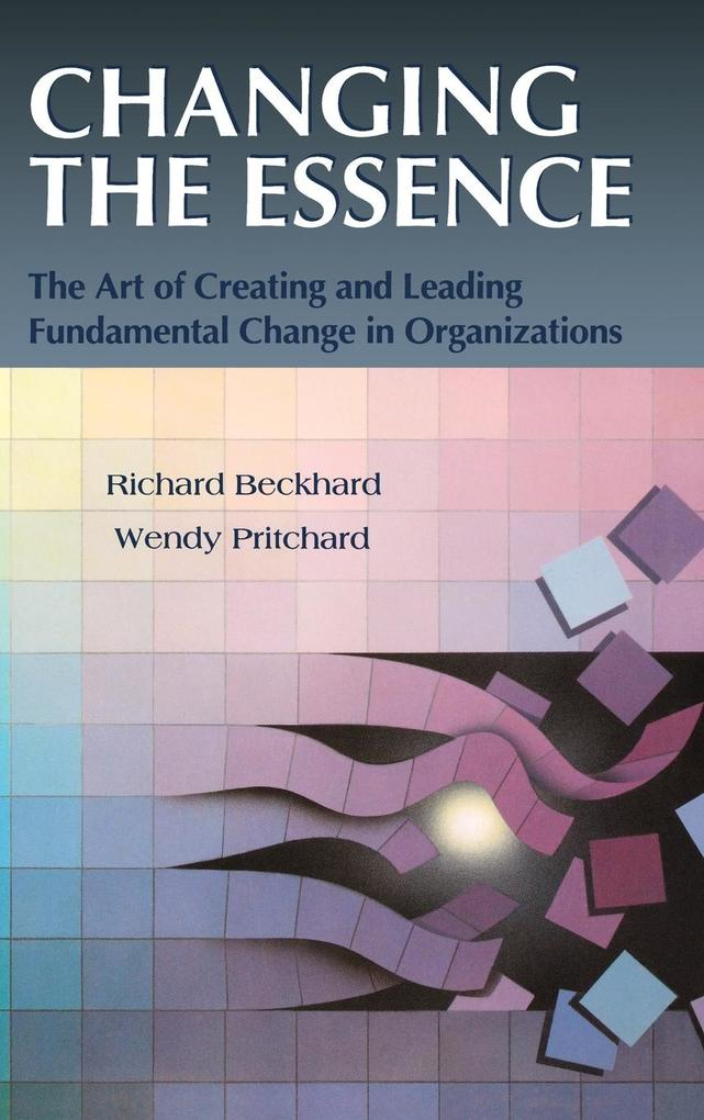 Changing the Essence: The Art of Creating and Leading Environmental Change in Organizations als Buch