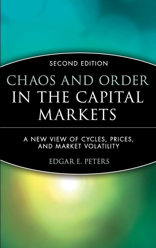 Chaos and Order in the Capital Markets: A New View of Cycles, Prices, and Market Volatility als Buch