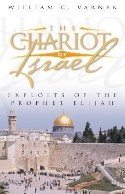 The Chariot of Israel: Exploits of the Prophet of Elijah als Taschenbuch
