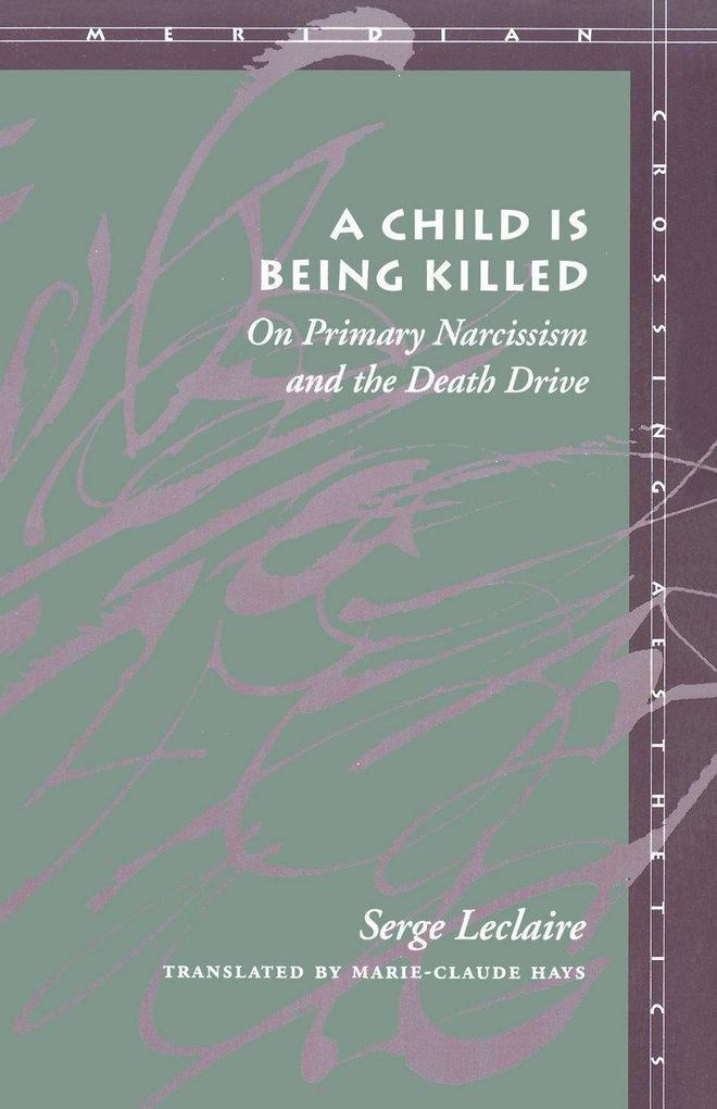 A Child Is Being Killed: On Primary Narcissism and the Death Drive als Taschenbuch