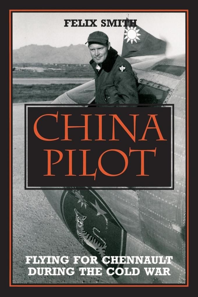 China Pilot: Flying for Chennault During the Cold War als Taschenbuch