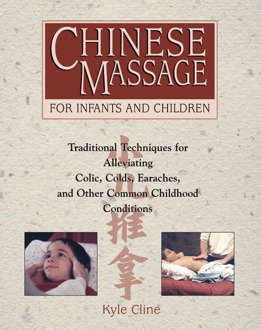 Chinese Massage for Infants and Children: Traditional Techniques for Alleviating Colic, Colds, Earaches, and Other Common Childhood Conditions als Taschenbuch