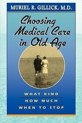 Choosing Medical Care in Old Age: What Kind, How Much, When to Stop als Taschenbuch
