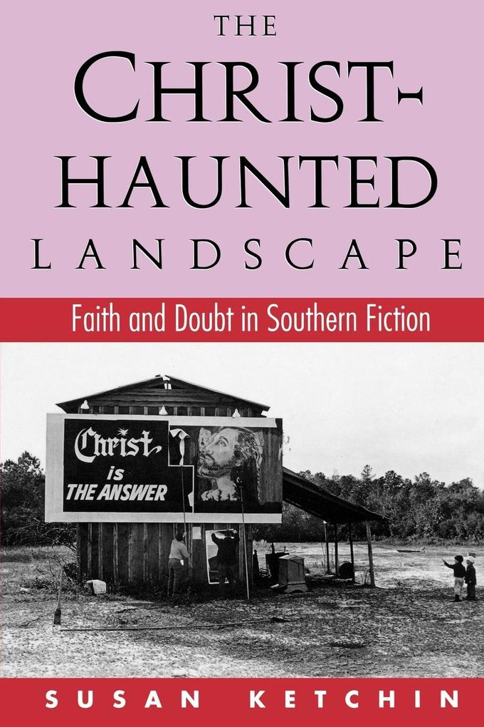 The Christ-Haunted Landscape: Faith and Doubt in Southern Fiction als Taschenbuch