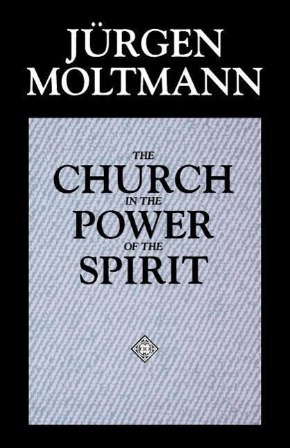 The Church in the Power of the Spirit: A Contribution to Messianic Ecclesiology als Taschenbuch