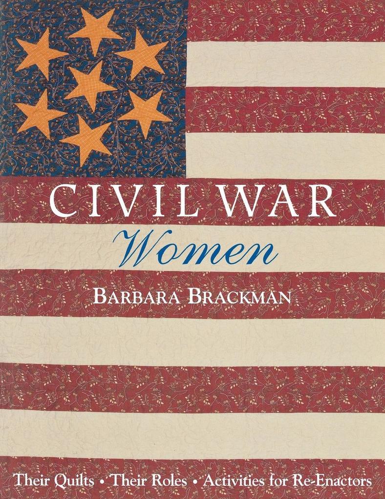 Civil War Women. Their Quilts, Their Roles & Activities for Re-Enactors - Print on Demand Edition als Taschenbuch