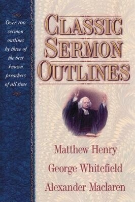 Classic Sermon Outlines: Over 100 Sermon Outlines by 3 of the Best Known Preachers of All Time als Buch