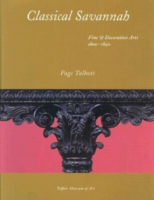 Classical Savannah: Fine and Decorative Arts, 1800-1840 als Taschenbuch