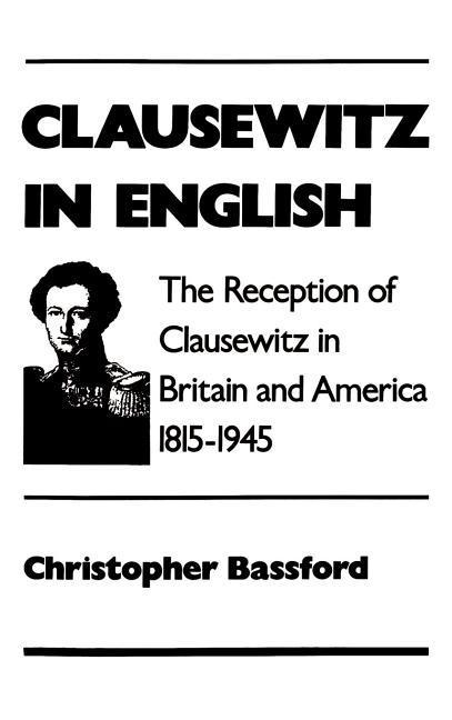 Clausewitz in English: The Reception of Clausewitz in Britain and America, 1815-1945 als Buch