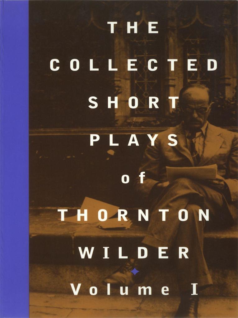 The Collected Short Plays of Thornton Wilder, Volume I als Taschenbuch