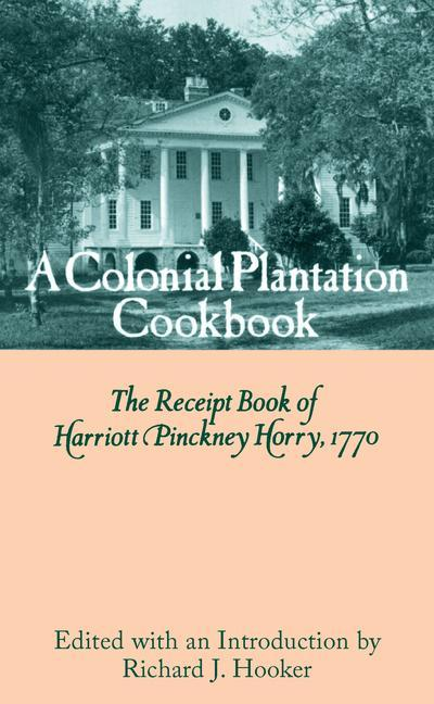 A Colonial Plantation Cookbook: The Receipt Book of Harriott Pinckney Horry, 1770 als Buch