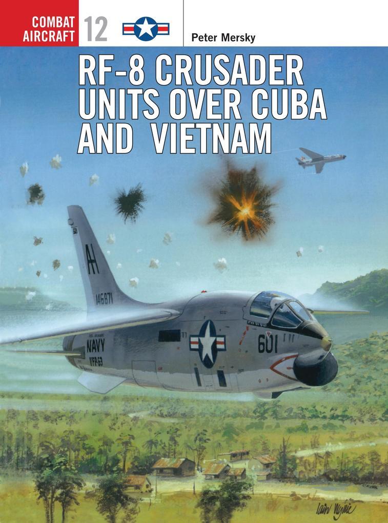 RF-8 Crusader Units Over Cuba and Vietnam als Taschenbuch