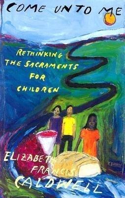 Come Unto Me: Rethinking the Sacraments for Children als Taschenbuch