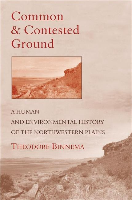 Common and Contested Ground: A Human and Environmental History of the Northwestern Plains als Buch