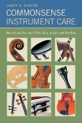 Commonsense Instrument Care: How to Look After Your Violin, Viola or Cello, and Bow als Taschenbuch