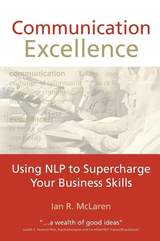 Communication Excellence: Using Nlp to Supercharge Your Business Skills als Buch