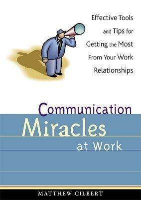 Communication Miracles at Work: Effective Tools and Tips for Getting the Most from Your Work Relationships als Taschenbuch