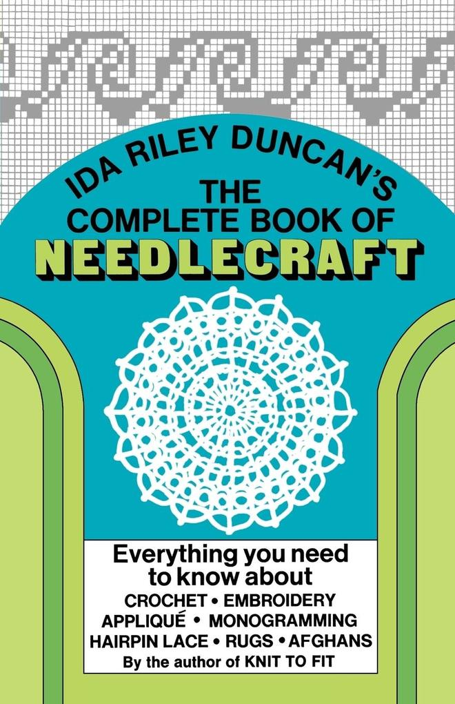 The Complete Book of Needlecraft: Everything You Need to Know about Crochet, Embroidery, Applique, Monogramming, Hairpin Lace, Rugs, and Afghans als Taschenbuch