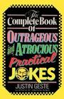 The Complete Book of Outrageous and Atrocious Practical Jokes