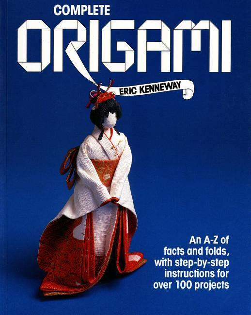 Complete Origami: An A-Z Facts and Folds, with Step-By-Step Instructions for Over 100 Projects als Taschenbuch