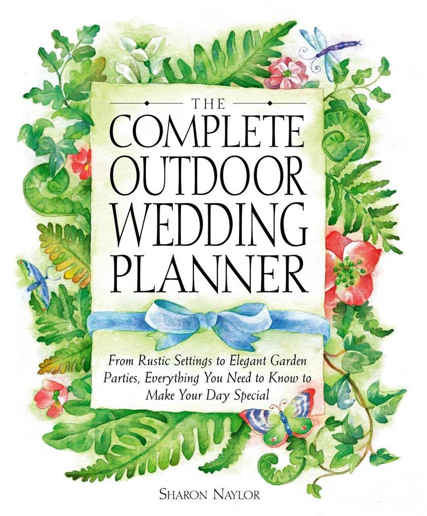 The Complete Outdoor Wedding Planner: From Rustic Settings to Elegant Garden Parties, Everything You Need to Know to Make Your Day Special als Taschenbuch