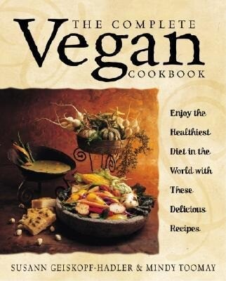 The Complete Vegan Cookbook: Over 200 Tantalizing Recipes Plus Plenty of Kitchen Wisdom for Beginners and Experienced Cooks als Taschenbuch