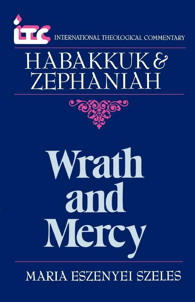 Wrath and Mercy: A Commentary on the Books of Habakkuk and Zephaniah als Taschenbuch