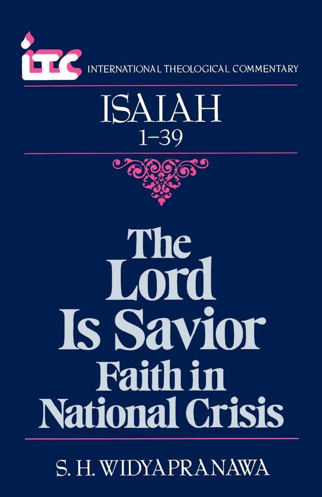 The Lord is Savior: Faith in National Crisis: A Commentary on the Book of Isaiah 1-39 als Taschenbuch