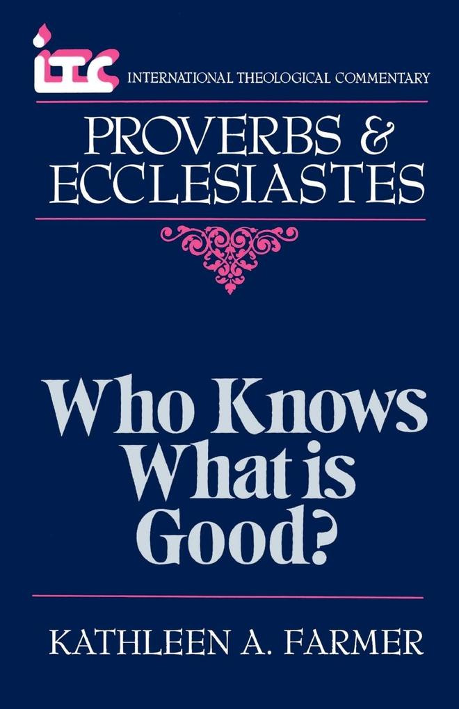 Who Knows What is Good?: A Commentary on the Books of Proverbs and Ecclesiastes als Taschenbuch
