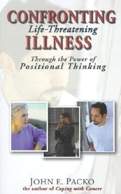 Confronting Life-Threatening Illness: Through the Power of Positional Thinking als Taschenbuch
