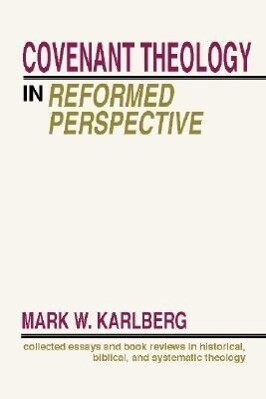 Covenant Theology in the Reformed Perspective: Collected Essays and Book Reviews in Historical, Biblical, and Systematic Theology als Taschenbuch