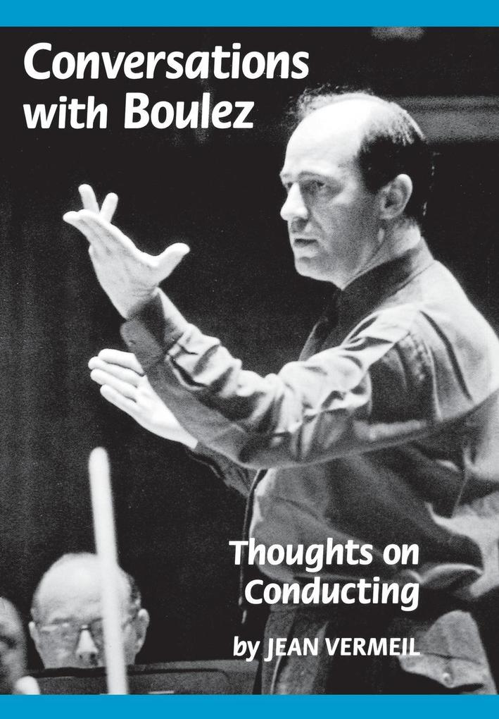 Conversations with Boulez: Thoughts on Conducting als Buch